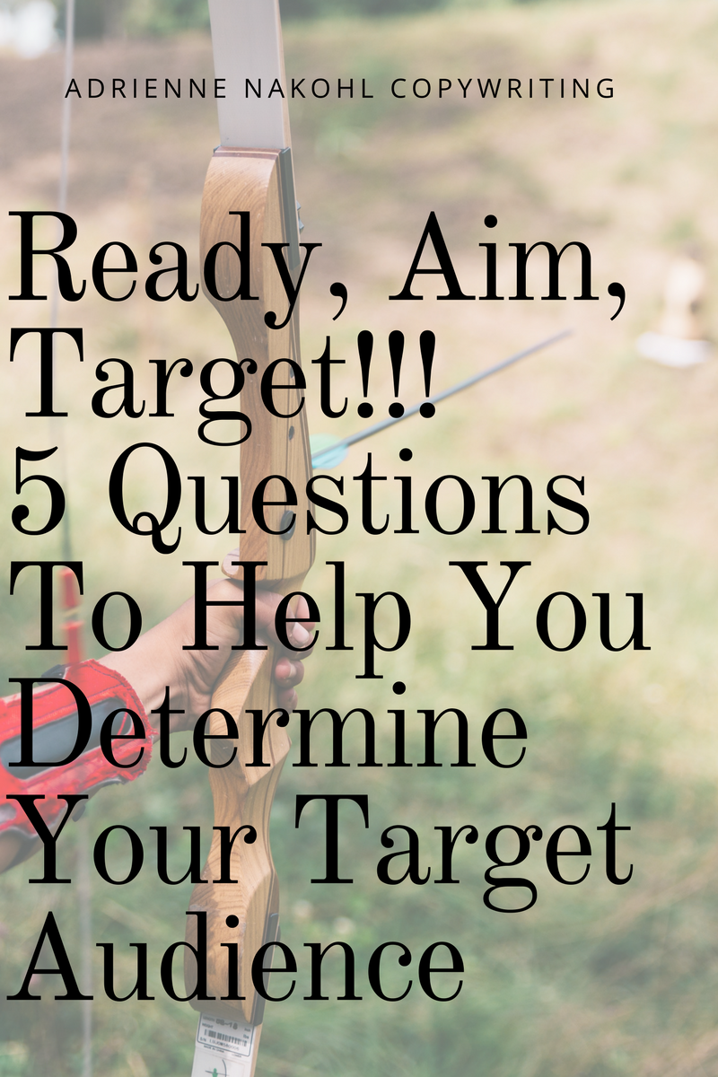 Ready, Aim…Target! 5 Questions to Help You Determine Your Target Audience
